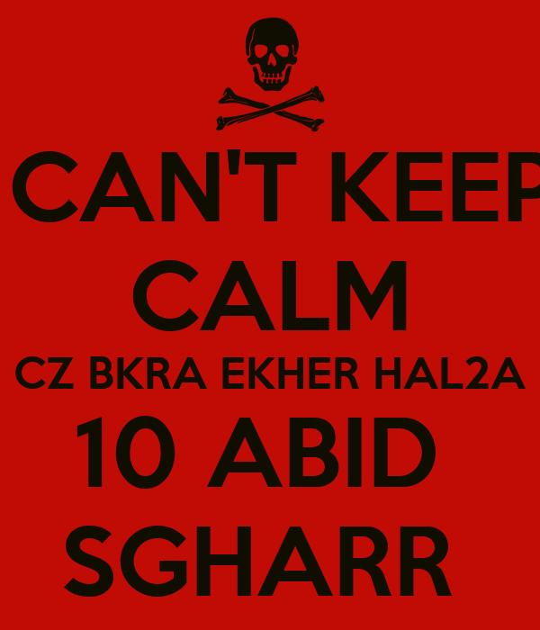 I CAN'T KEEP  CALM CZ BKRA EKHER HAL2A 10 ABID  SGHARR