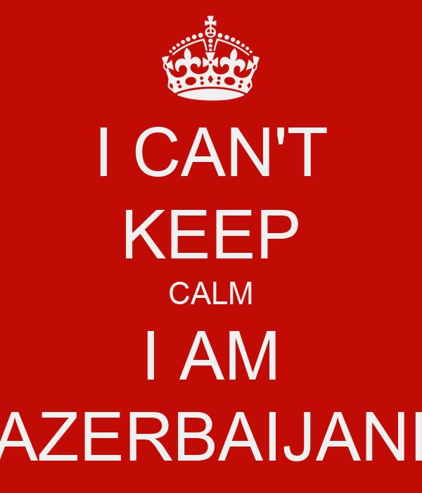 I CAN'T KEEP CALM I AM AZERBAIJANI