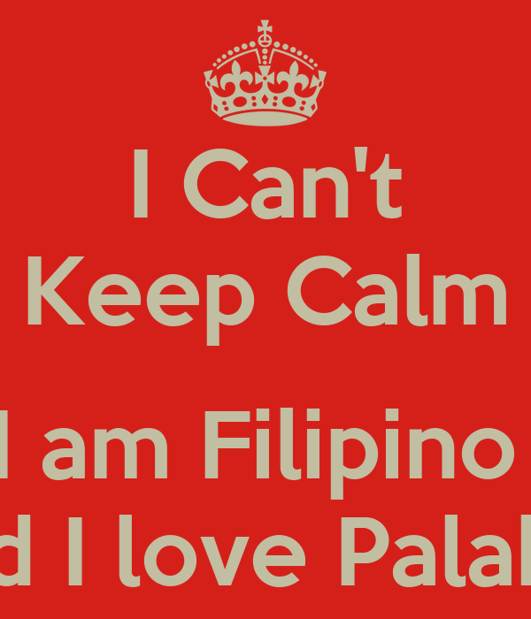 I Can't Keep Calm  I am Filipino  And I love Palabok