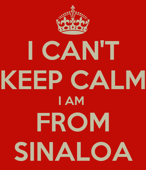 I CAN'T KEEP CALM I AM  FROM SINALOA