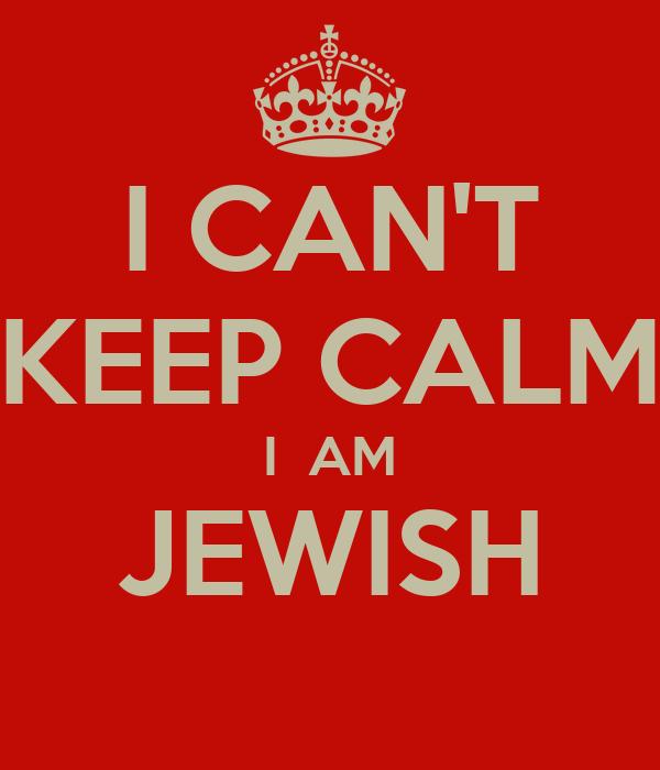 I CAN'T KEEP CALM I  AM JEWISH