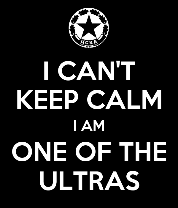 I CAN'T KEEP CALM I AM ONE OF THE ULTRAS