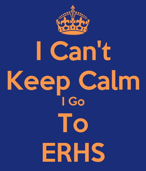 I Can't Keep Calm I Go To ERHS