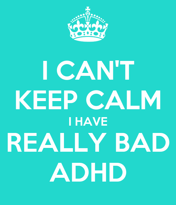 I CAN'T KEEP CALM I HAVE REALLY BAD ADHD Poster | jason ...