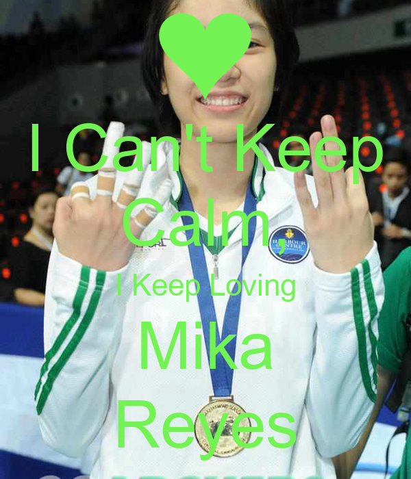I Can't Keep Calm, I Keep Loving Mika Reyes