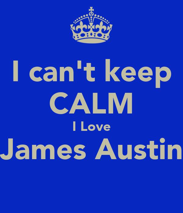 I can't keep CALM I Love James Austin