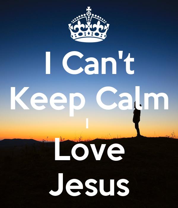I Can't Keep Calm I  Love Jesus