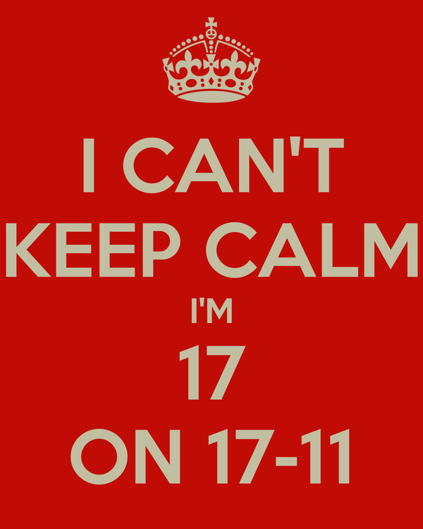I CAN'T KEEP CALM I'M 17 ON 17-11