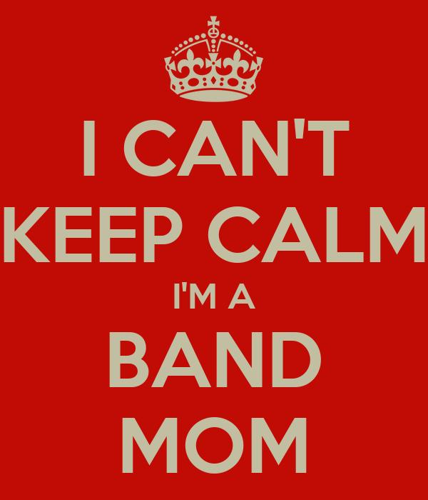 I CAN'T KEEP CALM I'M A BAND MOM