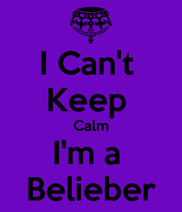 I Can't  Keep  Calm I'm a  Belieber
