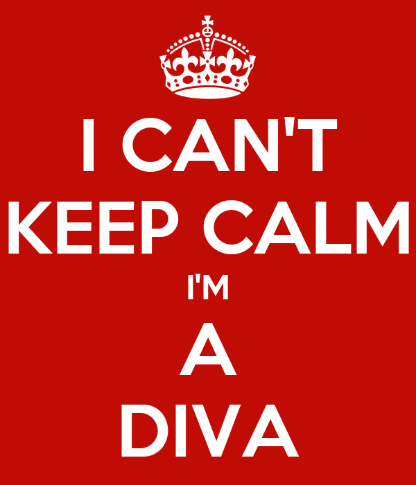I CAN'T KEEP CALM I'M A DIVA