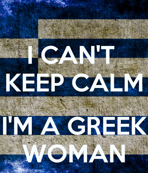 I CAN'T  KEEP CALM  I'M A GREEK WOMAN
