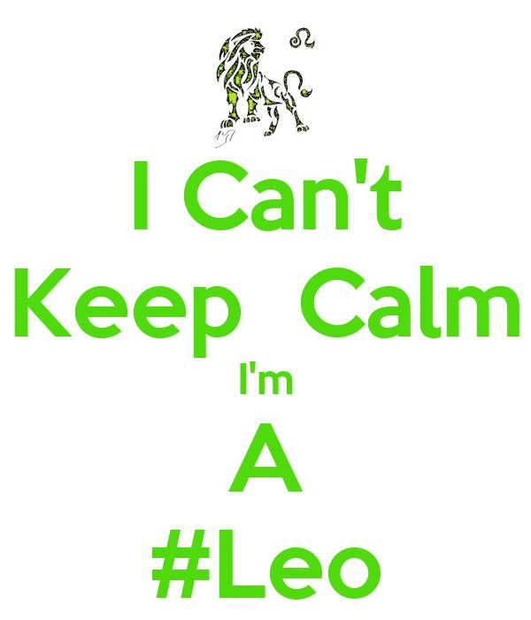 I Can't Keep  Calm I'm A #Leo