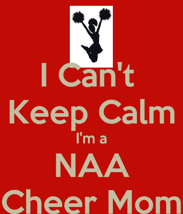 I Can't  Keep Calm I'm a NAA Cheer Mom