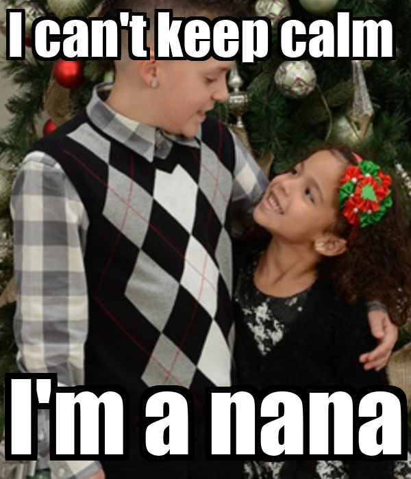 I can't keep calm  I'm a nana