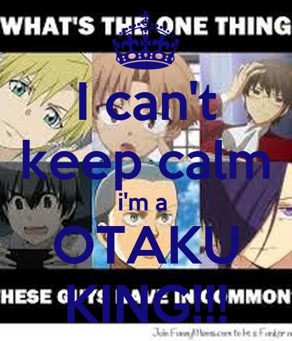 I Cant Keep Calm Im A OTAKU KING Poster