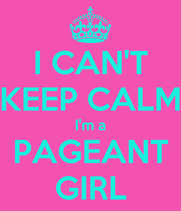 I CAN'T KEEP CALM I'm a PAGEANT GIRL