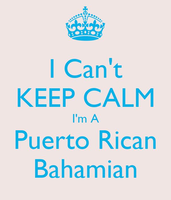 I Can't KEEP CALM I'm A Puerto Rican Bahamian