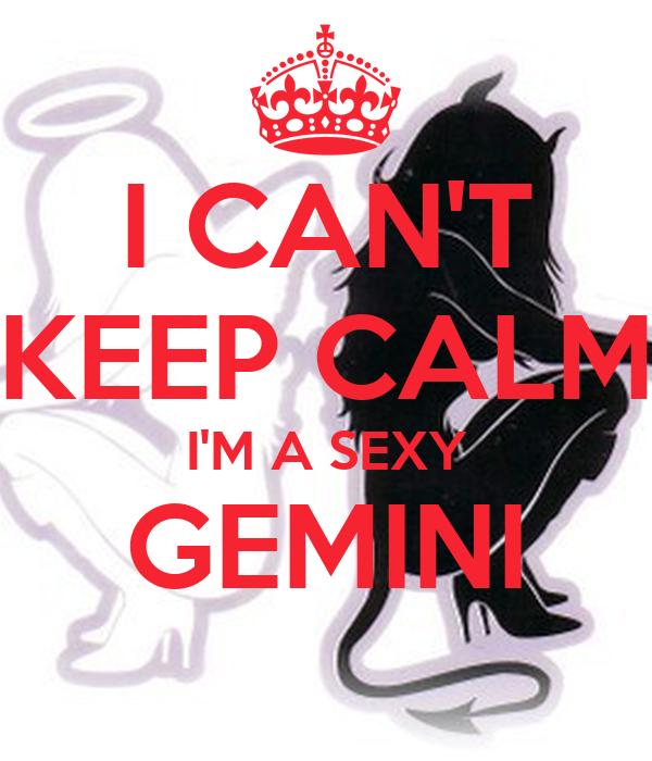 I CAN'T KEEP CALM I'M A SEXY GEMINI