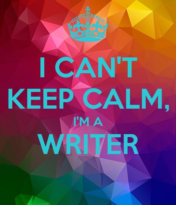 I CAN'T KEEP CALM, I'M A WRITER
