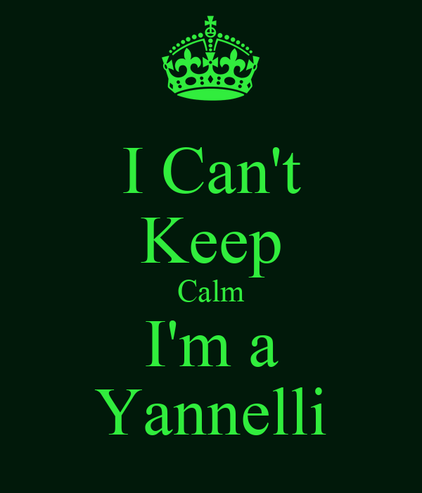 I Can't Keep Calm I'm a Yannelli