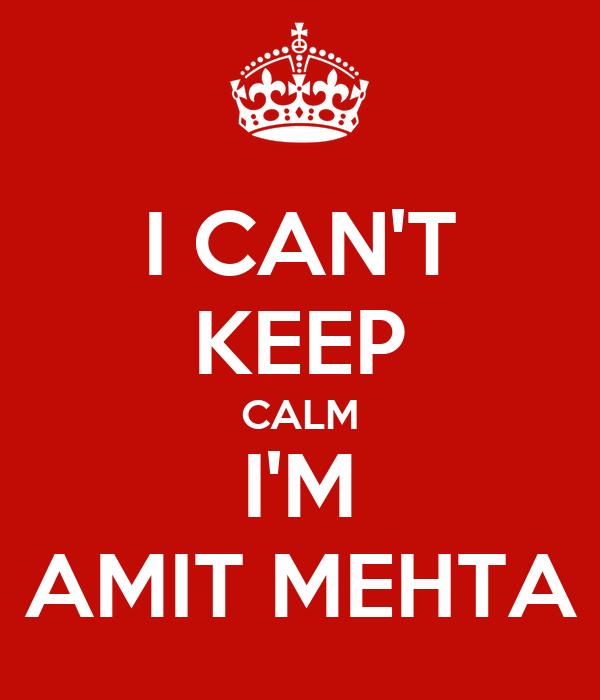 I CAN'T KEEP CALM I'M AMIT MEHTA
