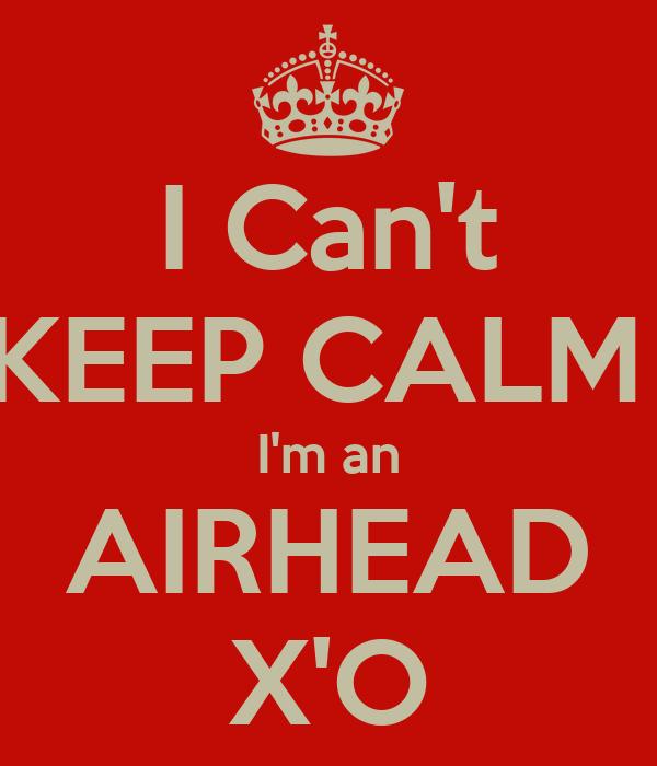 I Can't KEEP CALM  I'm an AIRHEAD X'O