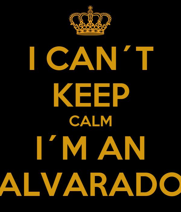 I CAN´T KEEP CALM I´M AN ALVARADO