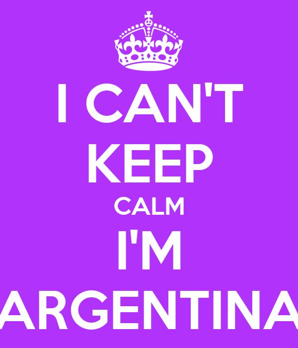 I CAN'T KEEP CALM I'M ARGENTINA