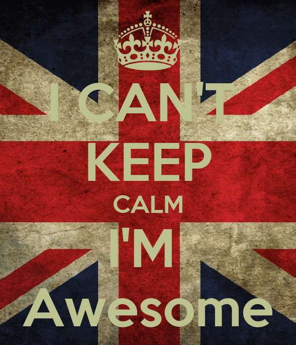 I CAN'T  KEEP CALM I'M  Awesome