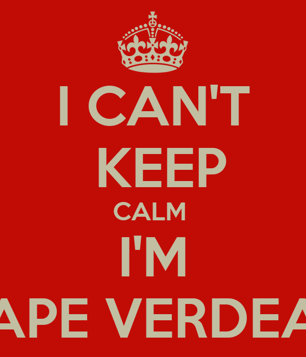 I CAN'T  KEEP CALM  I'M CAPE VERDEAN