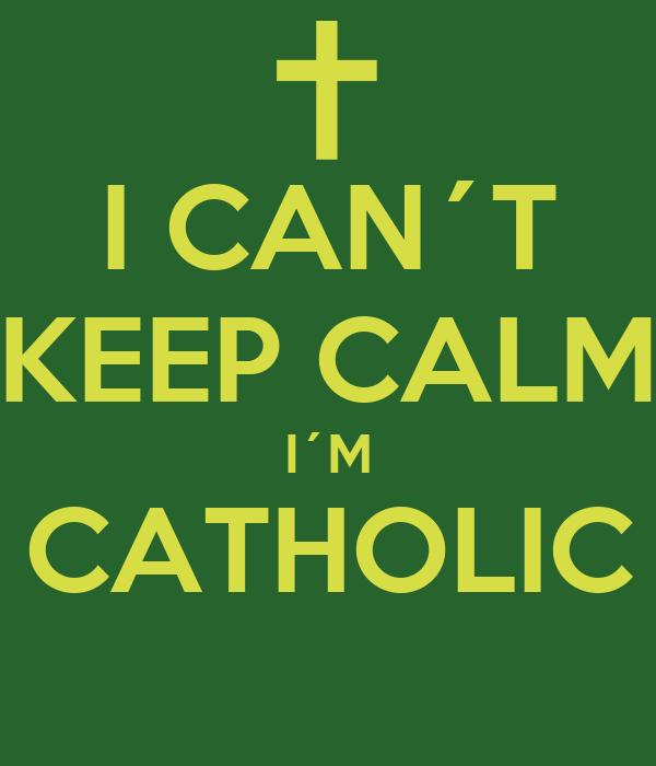 I CAN´T KEEP CALM I´M CATHOLIC