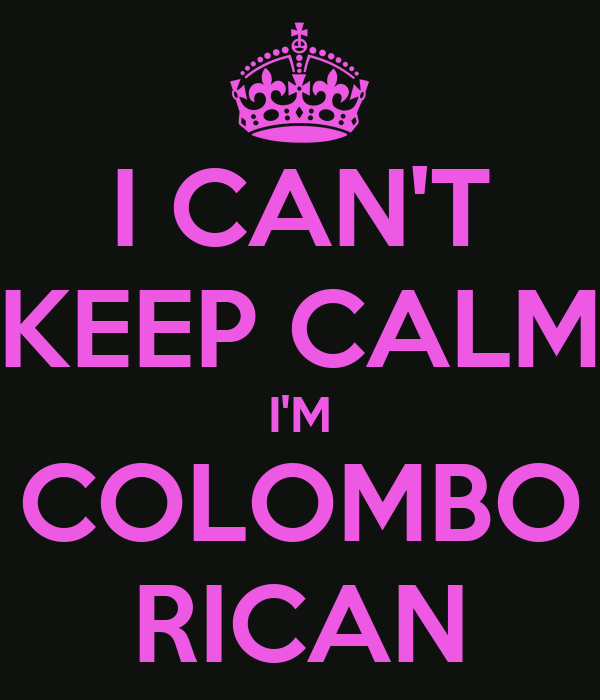 I CAN'T KEEP CALM I'M COLOMBO RICAN