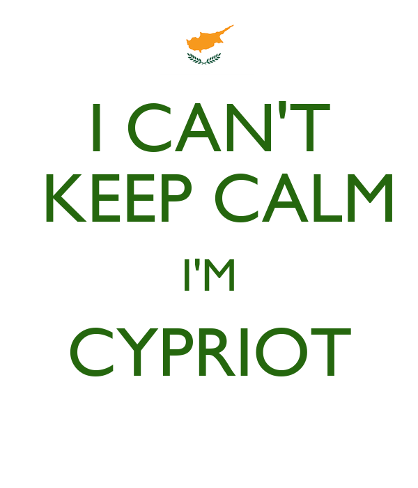 I CAN'T  KEEP CALM I'M CYPRIOT