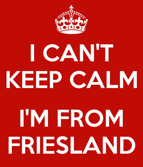 I CAN'T KEEP CALM  I'M FROM FRIESLAND