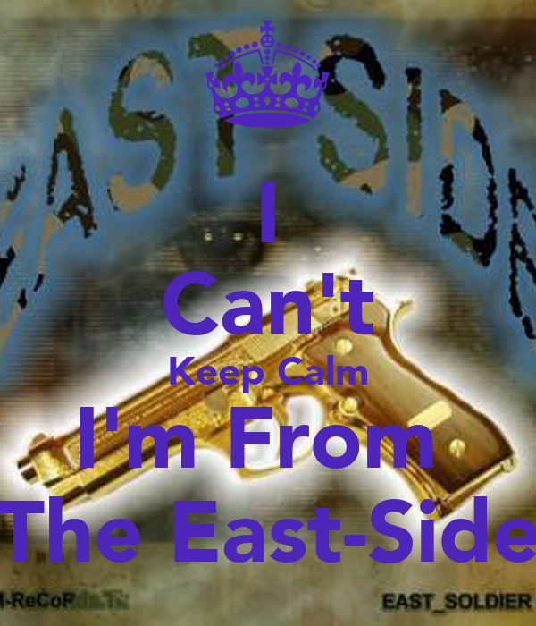 I Can't Keep Calm I'm From  The East-Side