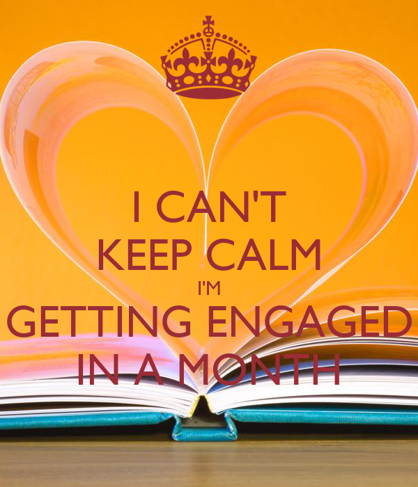 I CAN'T KEEP CALM I'M GETTING ENGAGED IN A MONTH