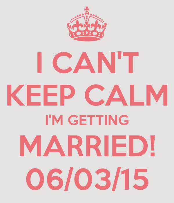 I CAN'T KEEP CALM I'M GETTING MARRIED! 06/03/15