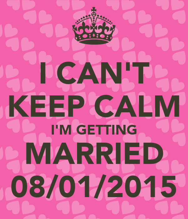 I CAN'T KEEP CALM I'M GETTING MARRIED 08/01/2015