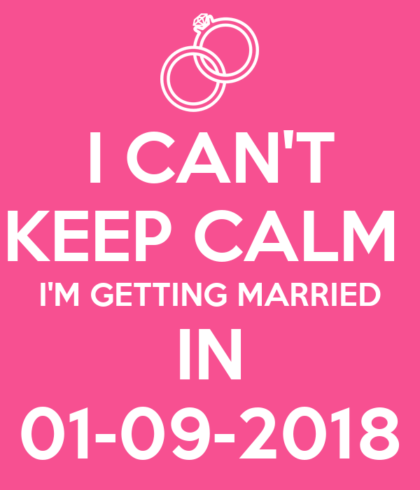 I CAN'T KEEP CALM  I'M GETTING MARRIED IN 01-09-2018