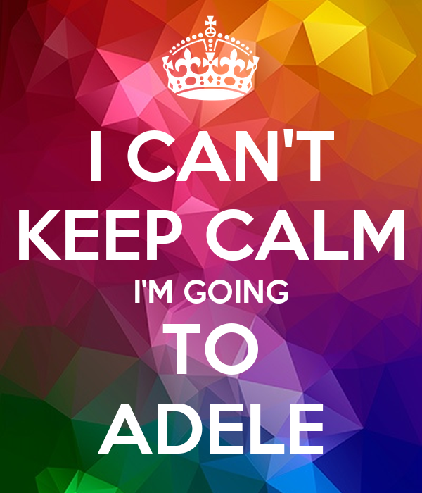 I CAN'T KEEP CALM I'M GOING TO ADELE