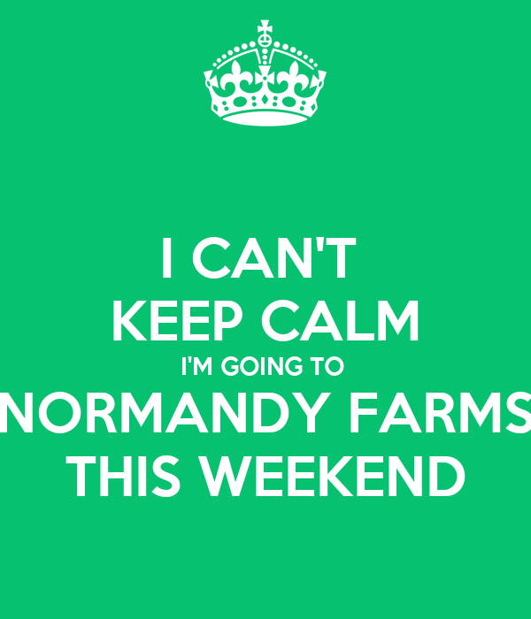 I CAN'T  KEEP CALM I'M GOING TO  NORMANDY FARMS THIS WEEKEND