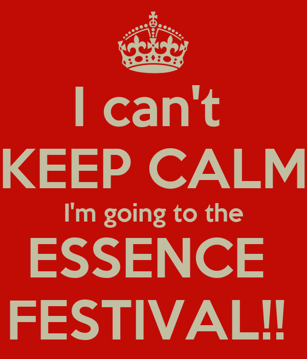 I can't  KEEP CALM I'm going to the ESSENCE  FESTIVAL!!