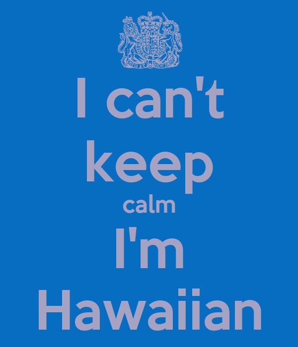 I can't keep calm I'm Hawaiian