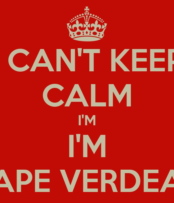 I CAN'T KEEP CALM I'M I'M CAPE VERDEAN