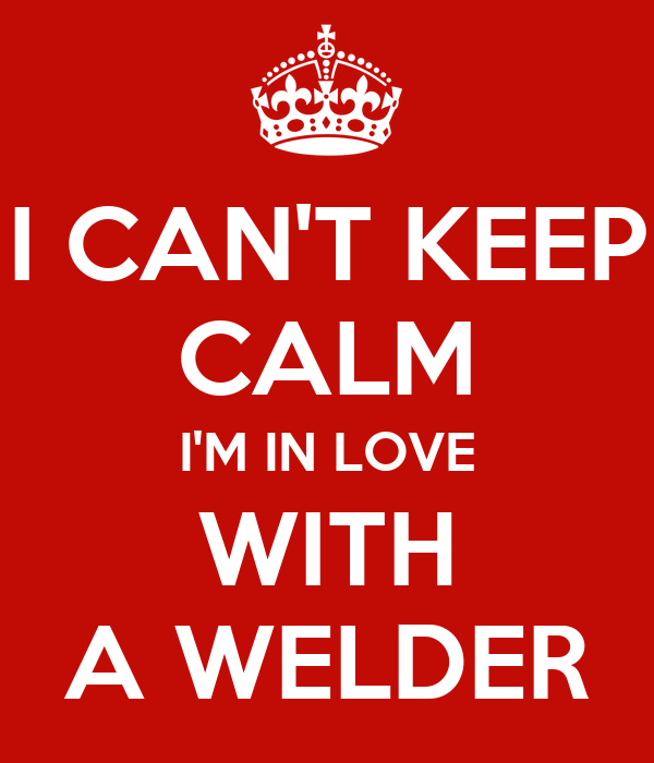 I CAN'T KEEP CALM I'M IN LOVE WITH A WELDER