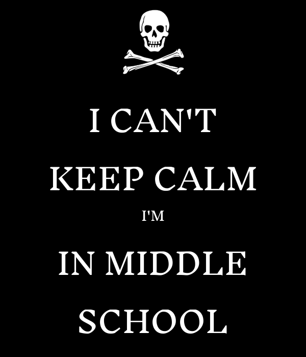 I CAN'T KEEP CALM I'M IN MIDDLE SCHOOL
