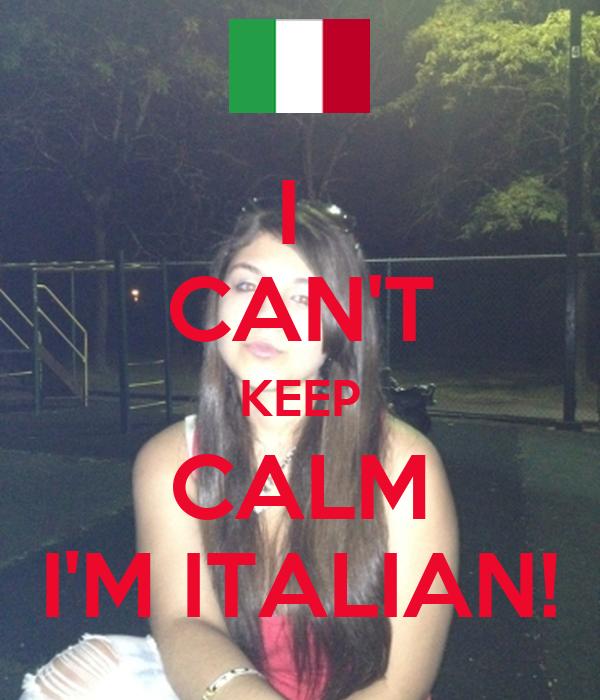 I  CAN'T KEEP CALM I'M ITALIAN!