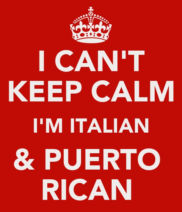I CAN'T KEEP CALM I'M ITALIAN & PUERTO  RICAN