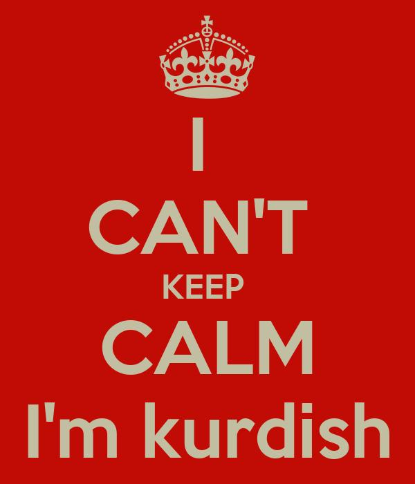 I   CAN'T  KEEP  CALM I'm kurdish